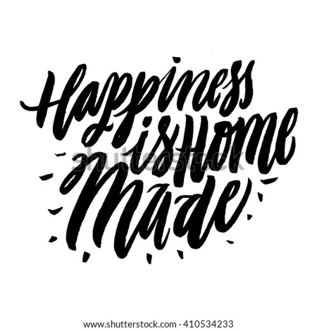 Happiness is Home Made. Positive quote handwritten with brush typography. Inspirational and motivational phrase. Hand lettering and typography art for your designs. Positive mood.  - stock vector