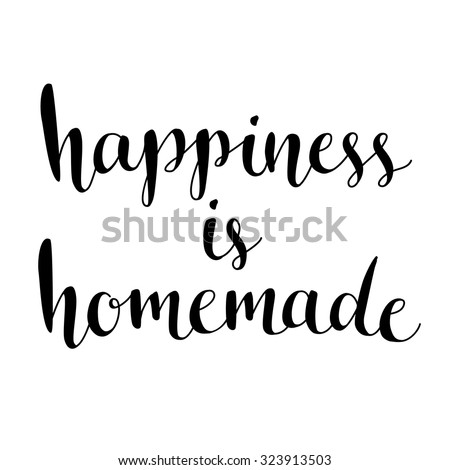 Happiness is homemade. Inspirational quote about life, home, relationship. Modern calligraphy phrase. Vector lettering for cards, wall art, posters. - stock vector