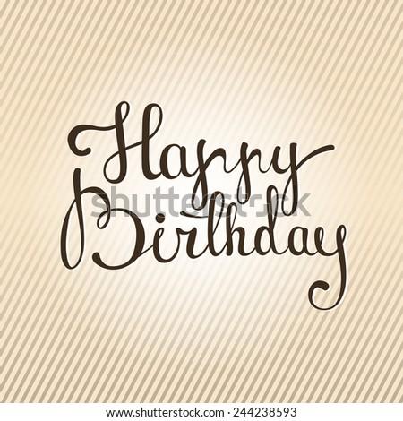 Happy Birthday - custom handmade lettering, calligraphy (card, banner, poster) - stock vector