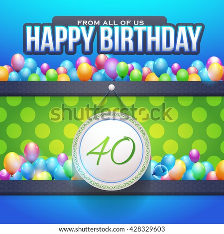 Happy Birthday Design, Age 40 Concept Greeting Card Template - stock vector