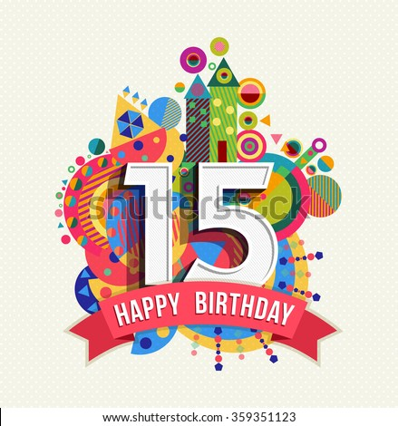 Happy Birthday fifteen 15 year, fun design with number, text label and colorful geometry element. Ideal for poster or greeting card. EPS10 vector. - stock vector