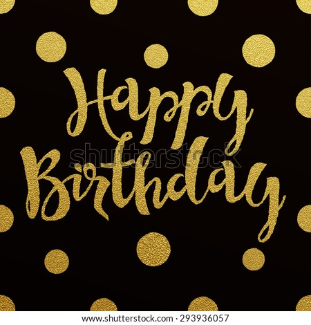 Happy Birthday - gold glittering lettering design on black backgrounds with seamless polka dots pattern - stock vector