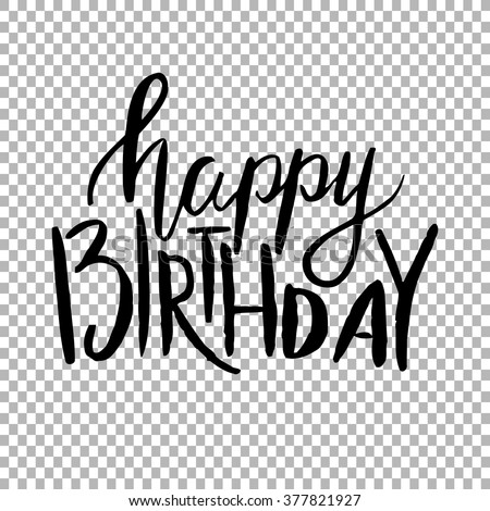 Happy Birthday. Hand draw lettering on  transparent background. Vector illustration - stock vector