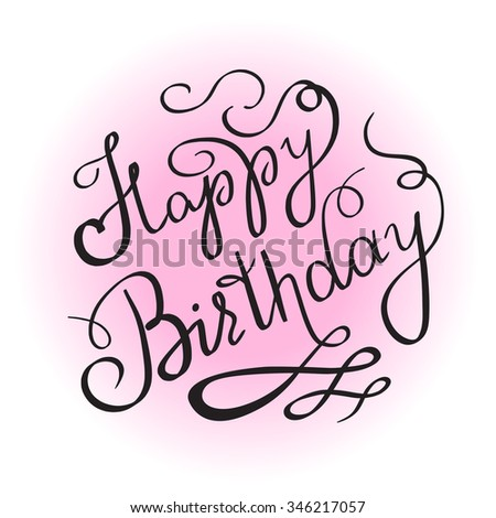 Happy birthday handwritten lettering design element for invitation or greeting card. Feminine edition for girl birth celebrating. Handmade calligraphy with swirl and ornaments on pink color - stock vector