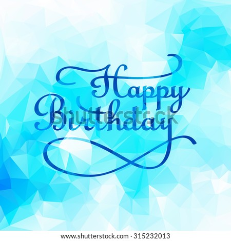 Happy Birthday lettering - handmade calligraphy, vector on plygonal background - stock vector