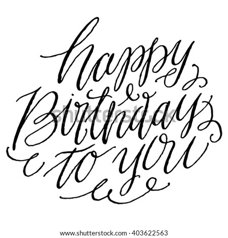 Happy Birthday to you. Hand Drawn Script Lettering and Custom Typography for Your Designs: T-shirts, For Posters, Invitations, Cards, etc. - stock vector
