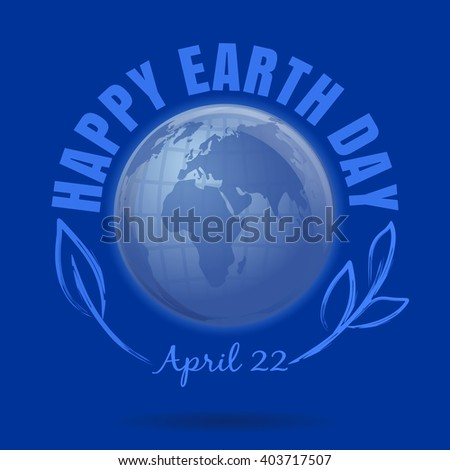 Happy Earth Day. April 22. Earth Day poster with earth globe symbol, foliage and greeting inscription on a blue background. Vector Earth Day card - stock vector