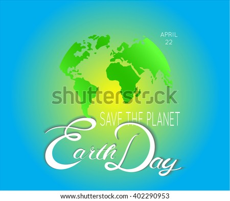 Happy Earth Day. Blue globus with words. Abstract  planet with green continents. vector illustration background. Concept for save earth day. Continents of America, Europe, Middle Asia, Africa. Vector - stock vector