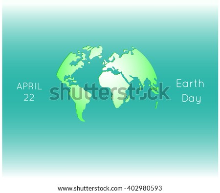 Happy Earth Day. Green globus. The continents of America, Africa and Europe. - stock vector