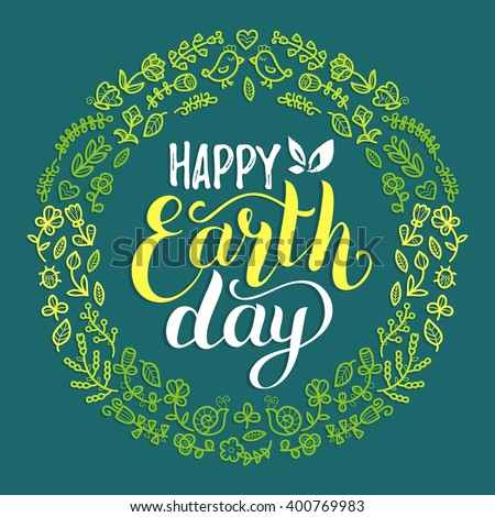 Happy Earth Day hand lettering background. Vector illustration with leaves and flowers. Greeting card in floral frame - stock vector