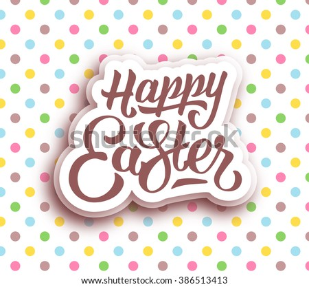 Happy Easter hand lettering text on paper label. Greeting card with typography and colorful vector background with polka dots - stock vector