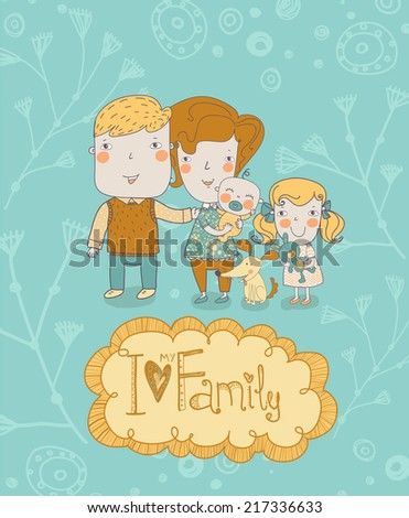Happy family. Concept family background. Gentle card with mother, father, daughter, son and dog in vector with text I Love my Family - stock vector