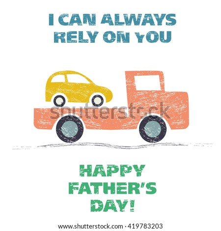"Happy Father's Day. Grunge vector illustration with tow truck delivering the car and quote ""I Can Always Rely On You"". Scratched effect. Design for greeting cards, ads, fliers, social media, posters.  - stock vector"