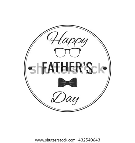 Happy father's day vintage label. glasses and bow tie. Calligraphy decoration frame (label and badge). Dad congratulation. Vintage vector illustration. - stock vector