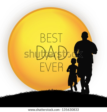 Happy Fathers Day concept with silhouette of father and his son and text Best Dad Ever. - stock vector