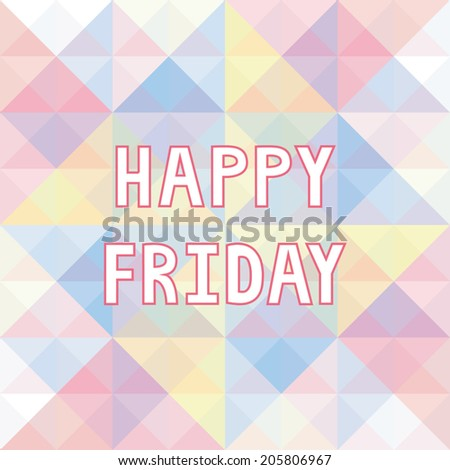 Happy Friday letter on pastel triangle background. - stock vector