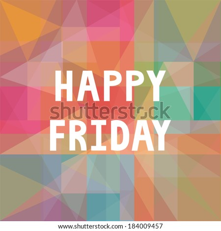 Happy Friday letters on colorful background. Positive saying of happy Friday  about end of the working week.  - stock vector