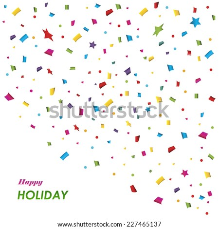Happy Holiday  background with colorful confetti. - stock vector