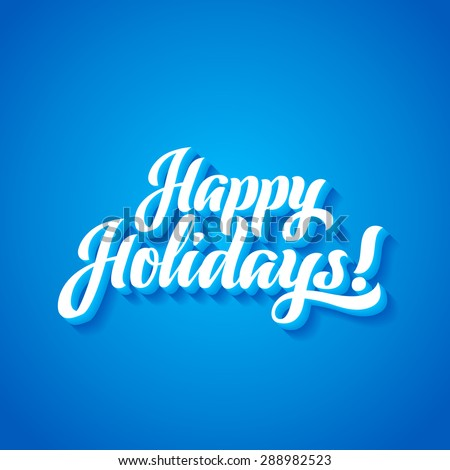 Happy Holidays hand lettering. Handmade calligraphy vector illustration - stock vector