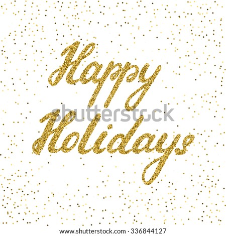 Happy holidays -  ink freehand lettering with golden texture. Modern brush calligraphy, isolated on the confetti background.  - stock vector