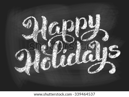 Happy holidays vintage chalked calligraphy lettering on chalkboard background. Vector illustration. - stock vector