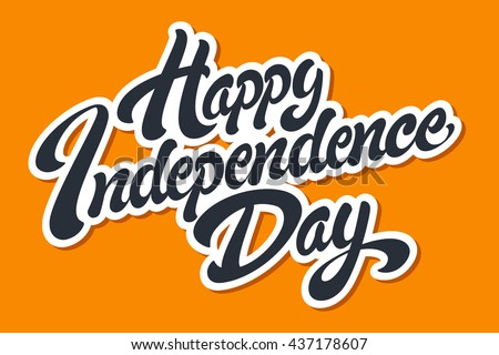 Happy Independence Day hand drawn lettering design vector royalty free stock illustration perfect for advertising, poster, announcement, invitation, party, greeting card, bar, restaurant, menu  - stock vector