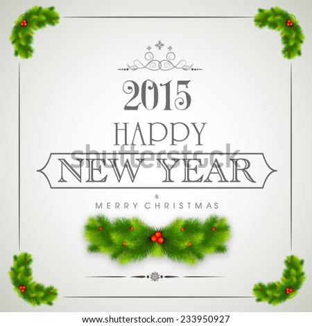 Happy New Year 2015 and Merry Christmas celebration poster, banner or flyer with stylish text, fir tree and mistletoe. - stock vector