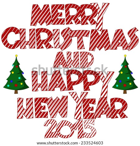 Happy new year 2015 and Merry christmas lettering with decorative new year trees. Funny cartoon font with red and white stripes. - stock vector