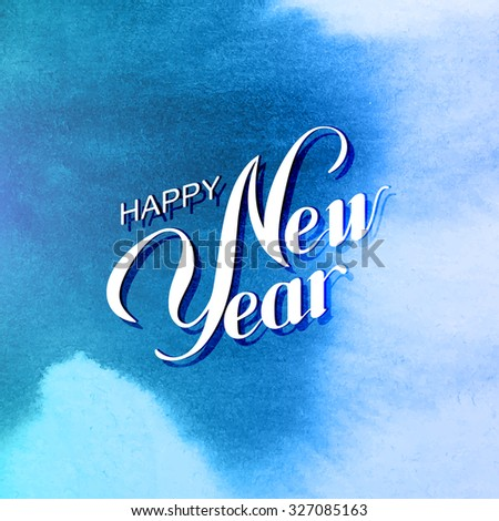 Happy New Year. Holiday Vector Illustration With Lettering Composition On The Watercolor Background - stock vector