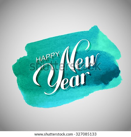 Happy New Year. Holiday Vector Illustration With Lettering Composition On The Watercolor Stain - stock vector