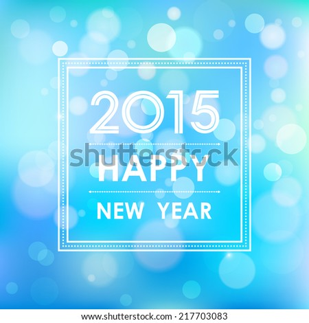 happy new year 2015 in square with bokeh and lens flare pattern blue background (vector) - stock vector