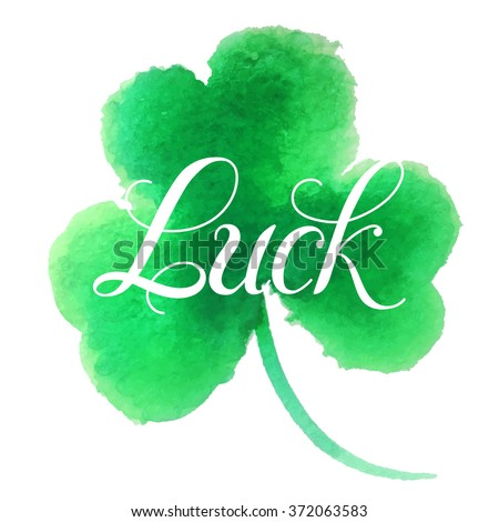 "Happy St. Patrick's Day Vector.Green watercolor isolated vector clover.""Good Luck!"" Unique Hand Written Calligraphy. Luck of the Irish.Hand lettering. - stock vector"