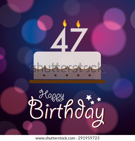 Happy 47th Birthday - Bokeh Vector Background with cake. - stock vector