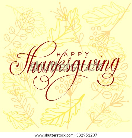 Happy Thanksgiving Day Vector Illustration. Hand Lettered Text on a Background full of branches and Leaves. - stock vector