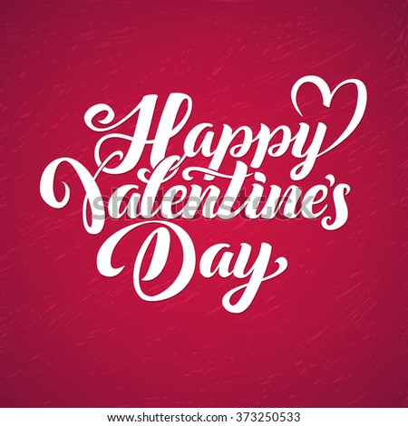 Happy Valentine's Day! Calligraphy Card for Happy Valentine's Day with Heart. Declaration of Love for Your the One  - stock vector