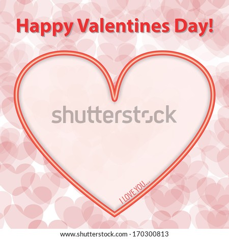 Happy Valentines Day Card with Big Heart and I Love You Text in it. Full eps10 vector with shadows. - stock vector
