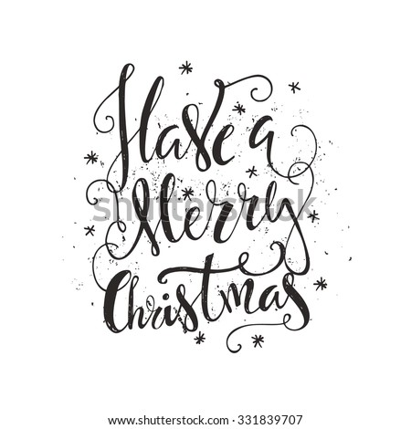 Have a Merry christmas  - handwritten quote. Vector art. Great design element for congratulation cards, banners and flyers. Xmas design.