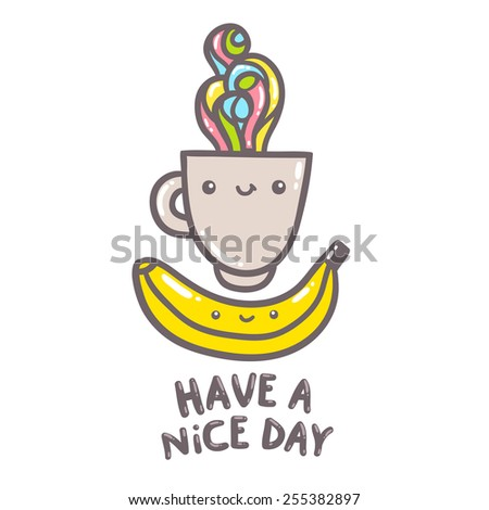 Have a nice day illustration. Cute cartoon coffee cup and banana characters. - stock vector