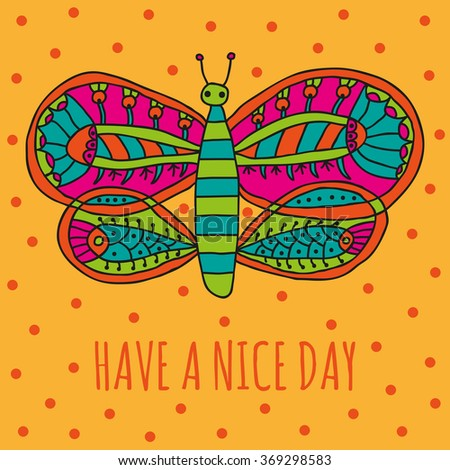 Have a nice day wishing card. Cute butterfly with bright colorful ornament in cartoon style on an orange background. Vector illustration - stock vector