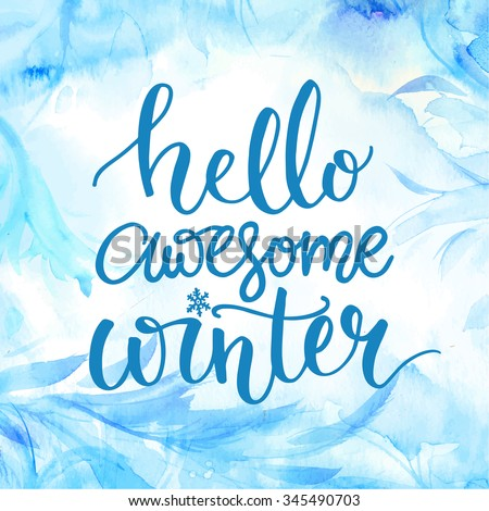 Hello awesome winter. Typography banner with hand lettering, brush script at watercolor frost background. Winter season cards, december greetings for social media. Vector calligraphy, - stock vector