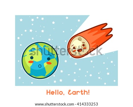 Hello, Earth. Kawaii space funny card. Doodles with pretty facial expression. Illustration of cartoon earth and asteroid. - stock vector