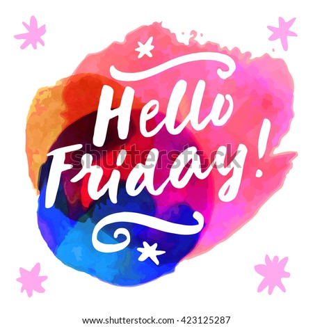 Hello Friday! Hand lettering card. Modern calligraphy on trendy abstract watercolor background in a square frame. Bright electric colors. Vector illustration - stock vector