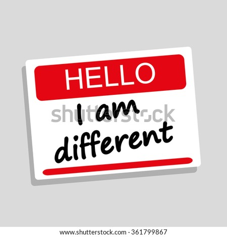 Hello name or introduction badge with the words I Am Different added in black text - stock vector