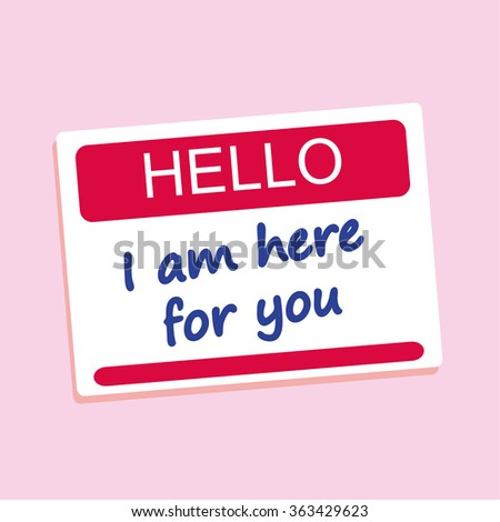 Hello name or introduction badge with the words I Am Here For You added in blue text - stock vector