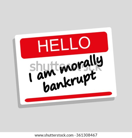Hello name or introduction tag with the words I Am Morally Bankrupt added in black text as a concept for ethical business or political practices - stock vector