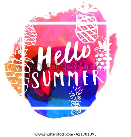 Hello Summer modern calligraphic greeting card with hand-drawn pineapples on bright colorful watercolor background. Vivid cheerful optimistic summer greeting card with hand lettering in vector - stock vector