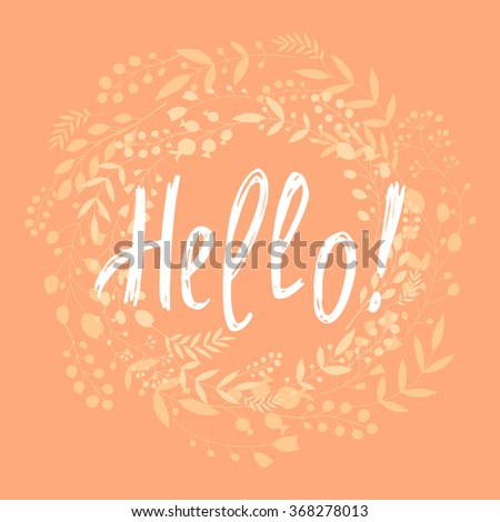 Hello!-Template card with the inscription, a wreath of leaves and hearts. Use for wedding invitations, greeting cards, posters, banners. - stock vector