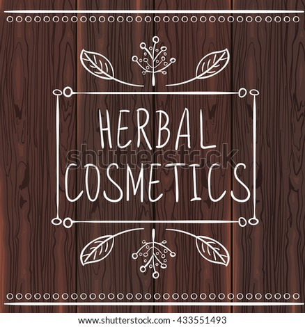 Herbal cosmetics. Hand drawn frame with handwritten text. White lines on dark brown wood texture. VECTOR.  - stock vector