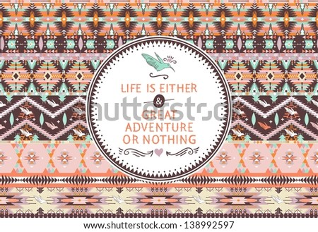 Hipster seamless aztec pattern with geometric elements and quotes typographic text. Label retro design on hipster style with typography quotes - stock vector