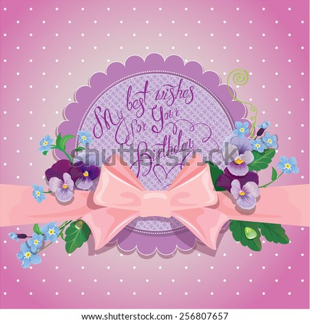 Holiday card.Colorful flowers, frame with pink bow and ribbon on polka dots background. Handwritten text My best wishes for your Birthday. - stock vector
